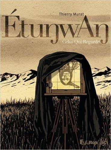 Étunwan : Celui-Qui-Regarde de Thierry Murat