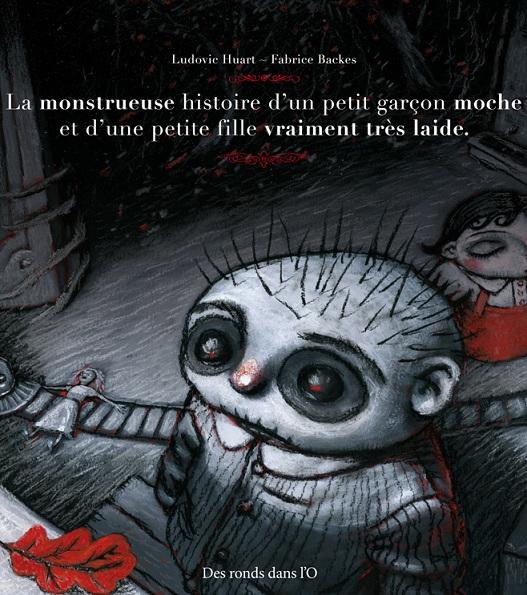 La monstrueuse histoire d'un petit garçon moche...