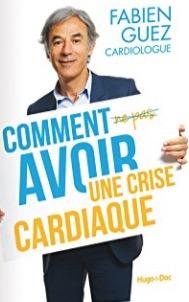 Comment (ne pas) avoir une crise cardiaque de Fabien Guez