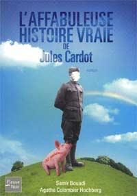 L'affabuleuse histoire vraie de Jules Cardot