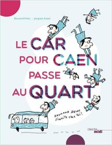 Le car pour Caen passe au quart de Bernard Friot & Jacques Azam