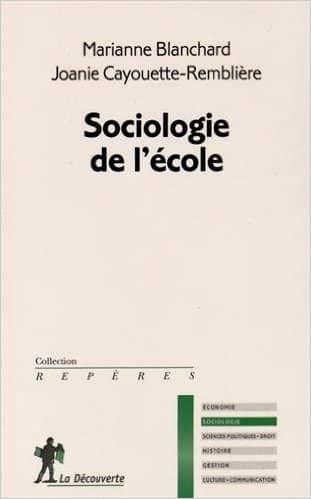 Sociologie de l'école de Marianne Blanchard & Joanie Cayouette-Remblière